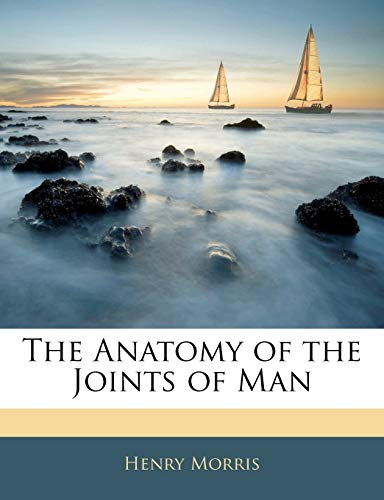 The Anatomy of the Joints of Man