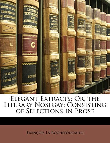 Elegant Extracts; Or, the Literary Nosegay