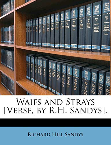Waifs and Strays [Verse, by R.H. Sandys].