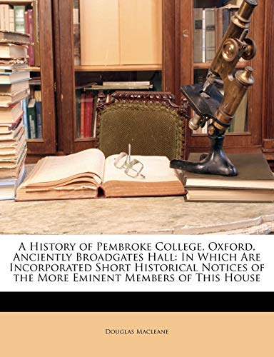 A History of Pembroke College, Oxford, Anciently Broadgates Hall