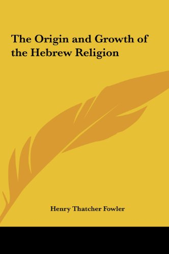 The Origin and Growth of the Hebrew Religion