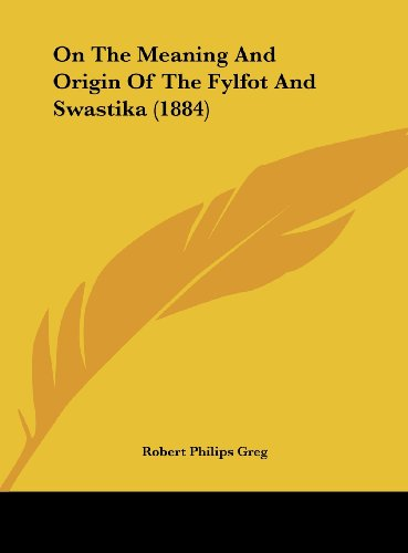 On the Meaning and Origin of the Fylfot and Swastika (1884)
