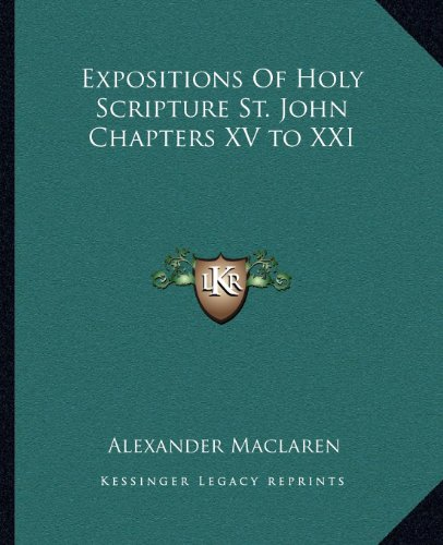Expositions of Holy Scripture St. John Chapters XV to XXI