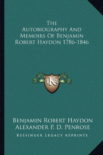 The Autobiography and Memoirs of Benjamin Robert Haydon 1786-1846