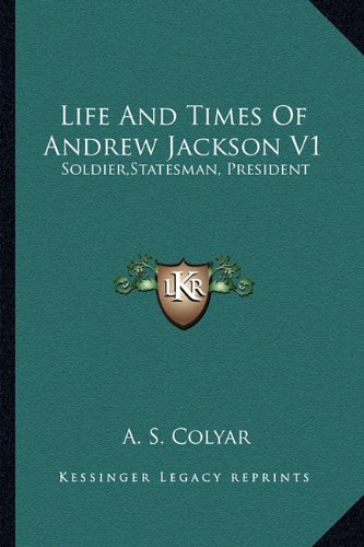 Life and Times of Andrew Jackson V1