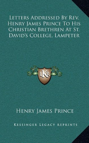 Letters Addressed by REV. Henry James Prince to His Christian Brethren at St. David's College, Lampeter