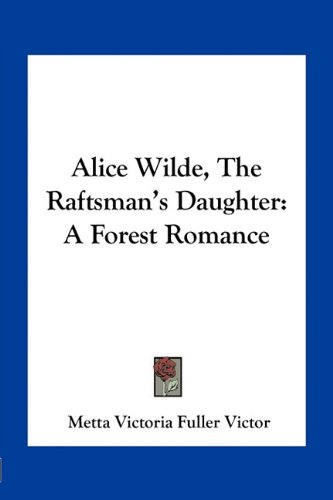 Alice Wilde, the Raftsman's Daughter