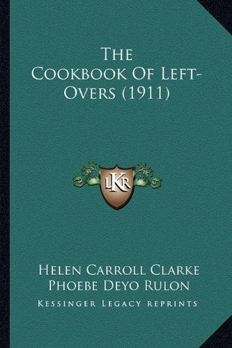 The Cookbook of Left-Overs (1911) the Cookbook of Left-Overs (1911)