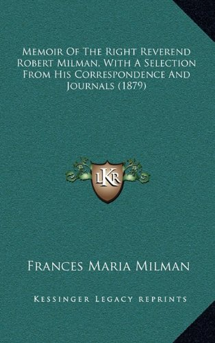 Memoir of the Right Reverend Robert Milman, with a Selection from His Correspondence and Journals (1879)