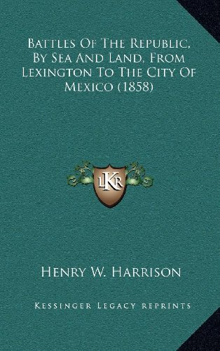 Battles of the Republic, by Sea and Land, from Lexington to the City of Mexico (1858)