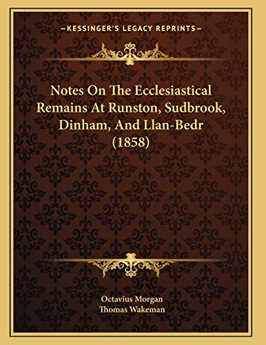 Notes On The Ecclesiastical Remains At Runston, Sudbrook, Dinham, And Llan-Bedr (1858)