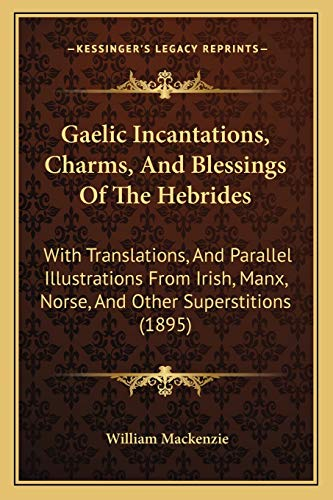 Gaelic Incantations, Charms, And Blessings Of The Hebrides