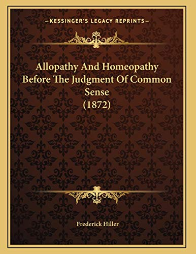 Allopathy And Homeopathy Before The Judgment Of Common Sense (1872)