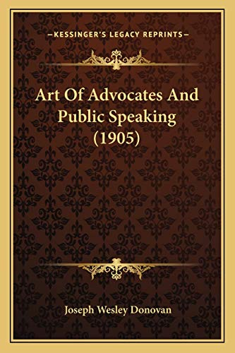 Art Of Advocates And Public Speaking (1905)
