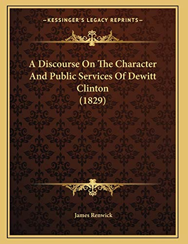A Discourse on the Character and Public Services of DeWitt Clinton (1829)