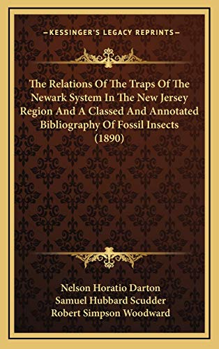 The Relations Of The Traps Of The Newark System In The New Jersey Region And A Classed And Annotated Bibliography Of Fossil Insects (1890)