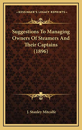 Suggestions To Managing Owners Of Steamers And Their Captains (1896)