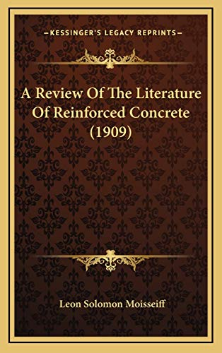 A Review Of The Literature Of Reinforced Concrete (1909)
