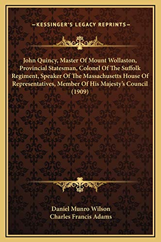 John Quincy, Master Of Mount Wollaston, Provincial Statesman, Colonel Of The Suffolk Regiment, Speaker Of The Massachusetts House Of Representatives, Member Of His Majesty's Council (1909)