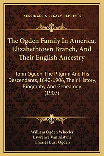 The Ogden Family In America, Elizabethtown Branch, And Their English Ancestry