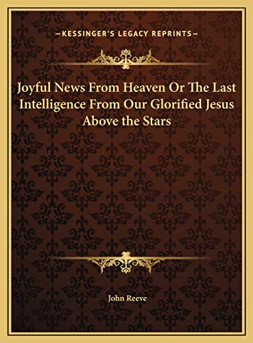 Joyful News From Heaven Or The Last Intelligence From Our Glorified Jesus Above the Stars