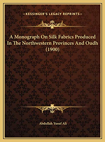 A Monograph on Silk Fabrics Produced in the Northwestern Provinces and Oudh (1900)