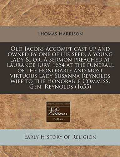 Old Jacobs Accompt Cast Up and Owned by One of His Seed, a Young Lady &, Or, a Sermon Preached at Laurance Jury, 1654 at the Funerall of the Honorable and Most Virtuous Lady Susanna Reynolds Wife to the Honorable Commiss. Gen. Reynolds (1655)