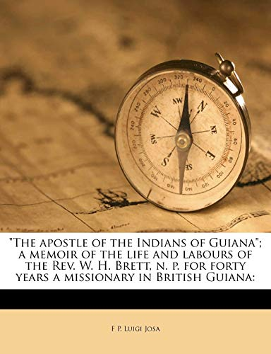 The Apostle of the Indians of Guiana; A Memoir of the Life and Labours of the REV. W. H. Brett, N. P. for Forty Years a Missionary in British Guiana