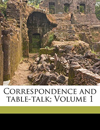 Correspondence and Table-Talk; Volume 1