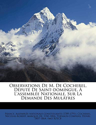 Observations de M. de Cocherel, D put de Saint-Domingue, l'Assembl e Nationale, Sur La Demande Des Mul tres