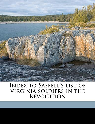 Index to Saffell's List of Virginia Soldiers in the Revolution