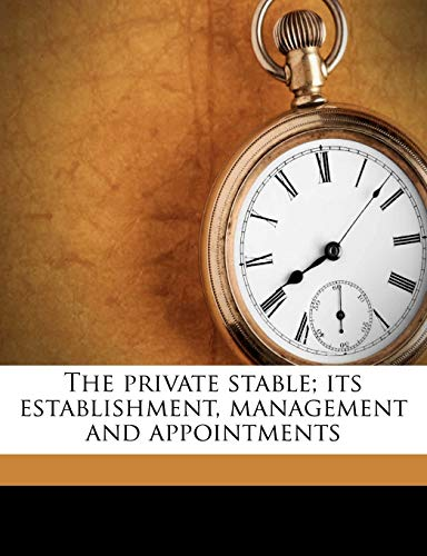The Private Stable; Its Establishment, Management and Appointments
