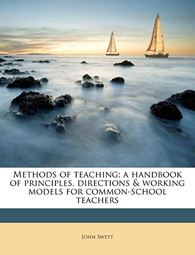 Methods of Teaching; A Handbook of Principles, Directions & Working Models for Common-School Teachers