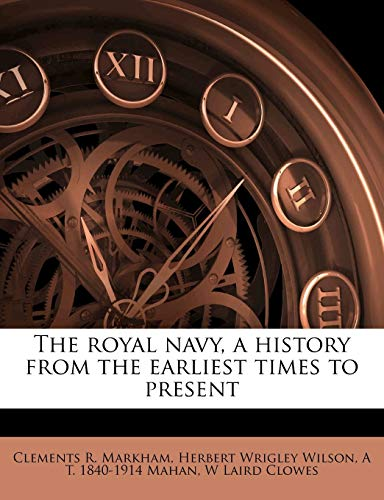 The Royal Navy, a History from the Earliest Times to Present Volume 6