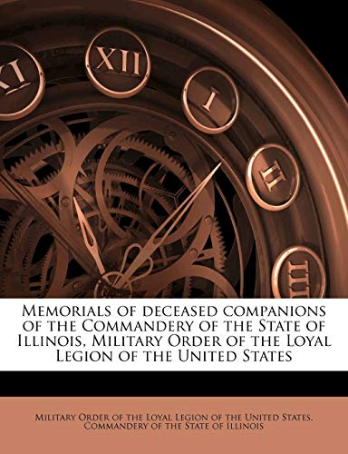 Memorials of Deceased Companions of the Commandery of the State of Illinois, Military Order of the Loyal Legion of the United States Volume 01