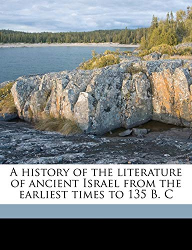 A History of the Literature of Ancient Israel from the Earliest Times to 135 B. C