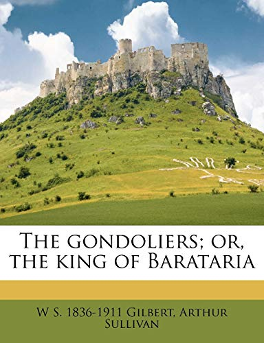 The Gondoliers; Or, the King of Barataria