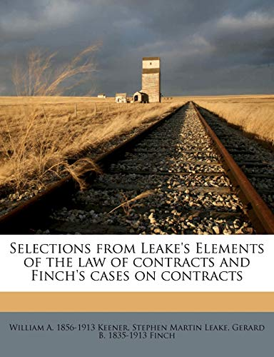 Selections from Leake's Elements of the Law of Contracts and Finch's Cases on Contracts Volume 1