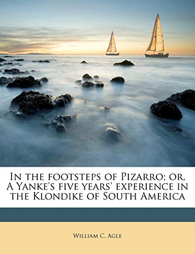 In the Footsteps of Pizarro; Or, a Yanke's Five Years' Experience in the Klondike of South America