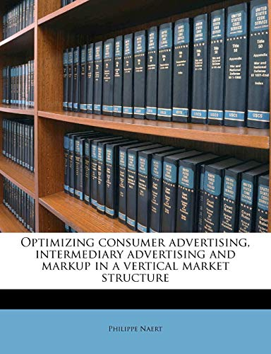 Optimizing Consumer Advertising, Intermediary Advertising and Markup in a Vertical Market Structure