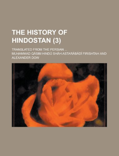 The History of Hindostan; Translated from the Persian ... (3)
