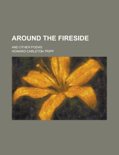 Around the Fireside; And Other Poems