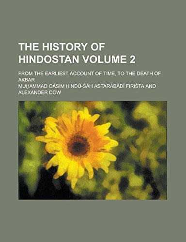 The History of Hindostan; From the Earliest Account of Time, to the Death of Akbar Volume 2