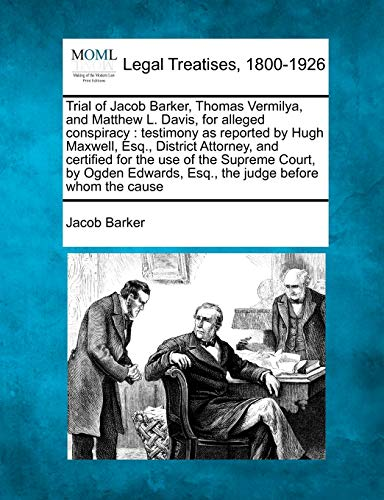 Trial of Jacob Barker, Thomas Vermilya, and Matthew L. Davis, for Alleged Conspiracy