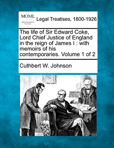 The Life of Sir Edward Coke, Lord Chief Justice of England in the Reign of James I