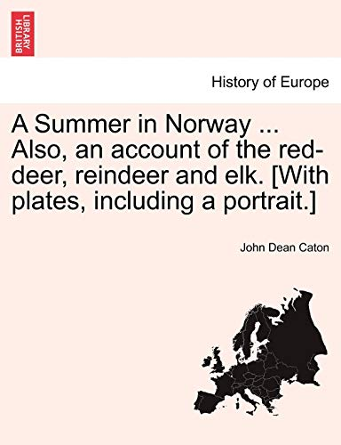 A Summer in Norway ... Also, an Account of the Red-Deer, Reindeer and Elk. [With Plates, Including a Portrait.]