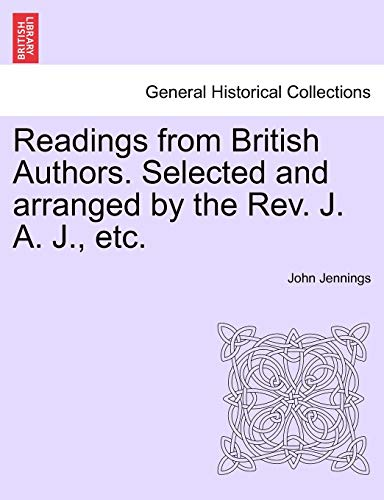 Readings from British Authors. Selected and Arranged by the REV. J. A. J., Etc.