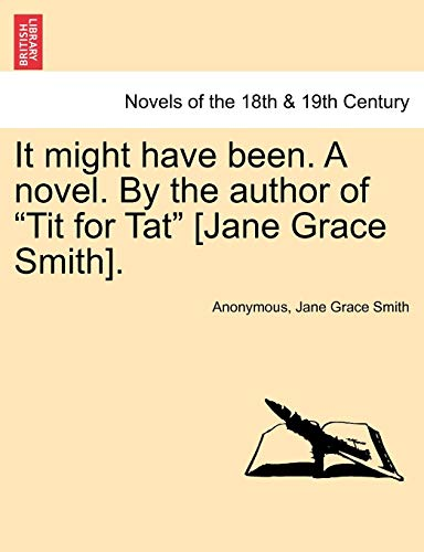 It Might Have Been. a Novel. by the Author of Tit for Tat [Jane Grace Smith].