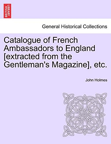 Catalogue of French Ambassadors to England [Extracted from the Gentleman's Magazine], Etc.