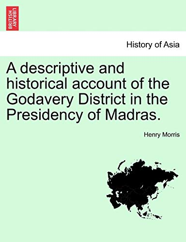 A Descriptive and Historical Account of the Godavery District in the Presidency of Madras.